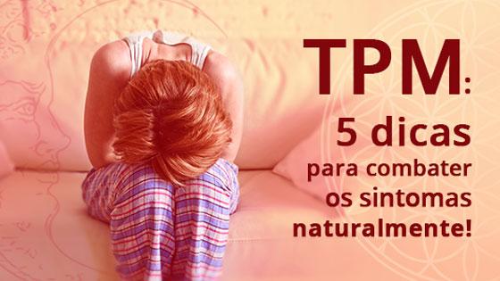 TPM: 5 dicas para combater os sintomas naturalmente!