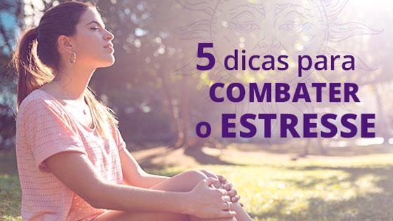 5 dicas para combater o estresse